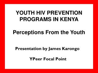 Presentation by James Karongo  YPeer Focal Point