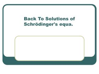 Back To Solutions of Schrödinger's equa.