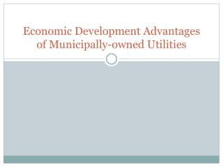 Economic Development Advantages of Municipally-owned Utilities