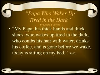 """Papa Who Wakes Up Tired in the Dark""  by Sandra Cisneros"