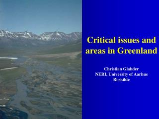 Critical issues and areas in Greenland Christian Glahder NERI, University of Aarhus Roskilde