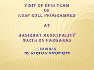 Visit of  dfid  team on kusp  roll  programmes at BASIRHAT MUNICIPALITY North 24 Parganas