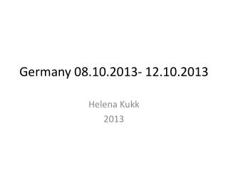 Germany  08.10.2013- 12.10.2013