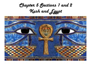 Chapter 5 Sections 1 and 2  Kush and Egypt