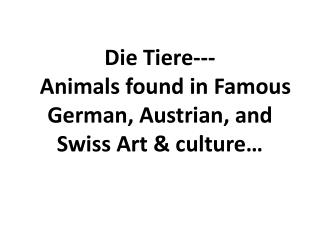 Die  Tiere ---   Animals found in Famous German, Austrian, and Swiss Art & culture…