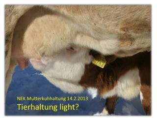 NEK Mutterkuhhaltung  14.2.2013 Tierhaltung light?