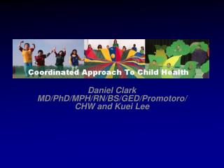Daniel Clark MD/PhD/MPH/RN/BS/GED/Promotoro/CHW and Kuei Lee