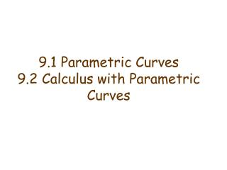 9.1 Parametric Curves 9.2 Calculus with Parametric Curves