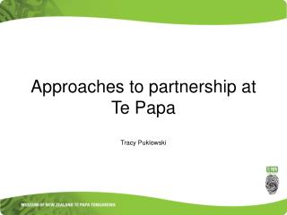 Approaches to partnership at Te Papa Tracy Puklowski