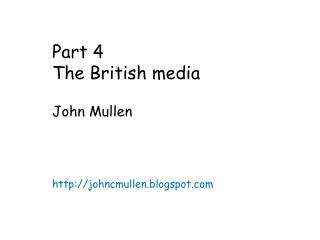 Part 4  The British media John Mullen johncmullen.blogspot