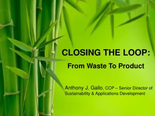 CLOSING THE LOOP: From Waste To Product