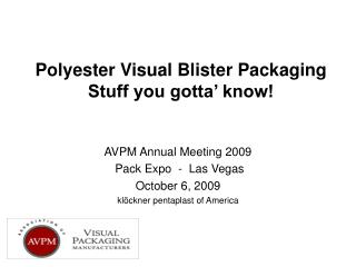 AVPM Annual Meeting 2009  Pack Expo  -  Las Vegas October 6, 2009 klöckner pentaplast of America