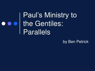 Paul's Ministry to the Gentiles: Parallels