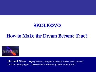 SKOLKOVO How to Make the Dream Become True?