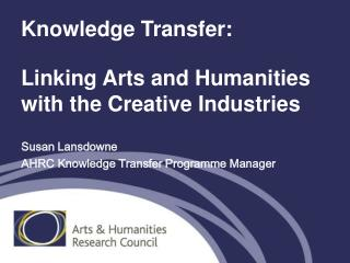 Knowledge Transfer: Linking Arts and Humanities with the Creative Industries