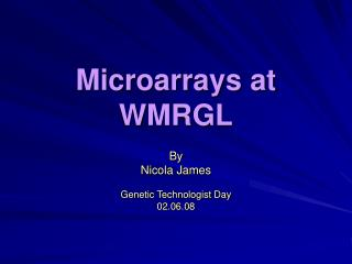 Microarrays at WMRGL