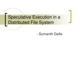 Speculative Execution in a Distributed File System
