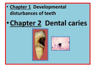 Chapter 1   Developmental disturbances of teeth  Chapter 2   Dental caries