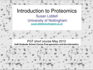 Introduction to Proteomics Susan Liddell  University of Nottingham susan.liddell@nottingham.ac.uk
