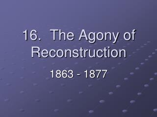 16.  The Agony of Reconstruction