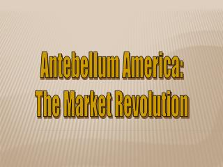 Antebellum America: The Market Revolution