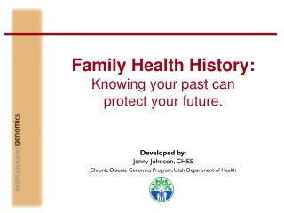 Family Health History: Knowing your past can  protect your future.
