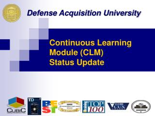 Continuous Learning Module (CLM) Status Update