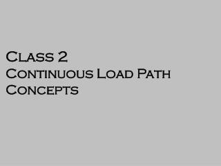 Class 2 Continuous Load Path Concepts