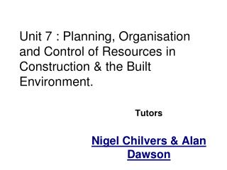 Unit 7 : Planning, Organisation and Control of Resources in Construction & the Built Environment.