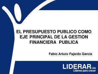 EL PRESUPUESTO PUBLICO COMO EJE PRINCIPAL DE LA GESTION FINANCIERA  PUBLICA