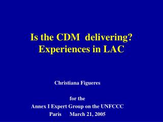 Is the CDM  delivering? Experiences in LAC