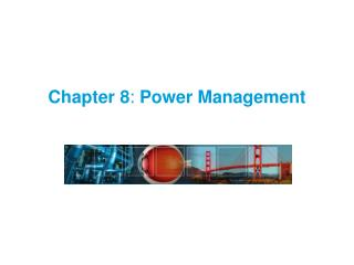 Chapter 8 :  Power Management