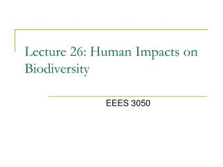 Lecture 26: Human Impacts on Biodiversity
