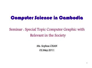 Computer Science in Cambodia Seminar : Special Topic Computer Graphic with Relevant in the Society