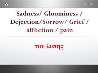 Sadness/ Gloominess / Dejection/ Sorrow/ Grief / affliction / pain