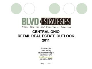 CENTRAL OHIO RETAIL REAL ESTATE OUTLOOK 2011 Prepared By: Chris Boring Boulevard Strategies Columbus, Ohio blvd@iwaynet