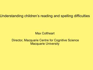 Understanding children's reading and spelling difficulties Max Coltheart