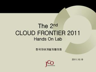 The 2 nd CLOUD FRONTIER 2011 Hands On Lab