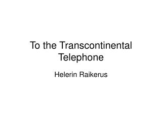 To the Transcontinental Telephone