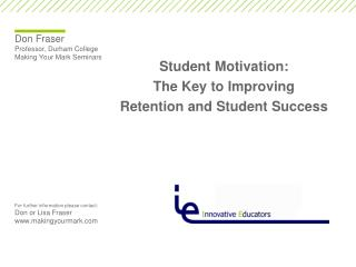 Student Motivation:  The Key to Improving  Retention and Student Success