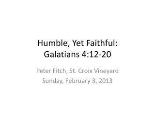 Humble, Yet Faithful:  Galatians 4:12-20