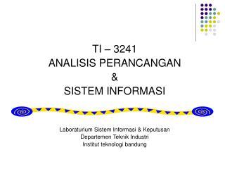 TI – 3241 ANALISIS PERANCANGAN  & SISTEM INFORMASI Laboraturium Sistem Informasi & Keputusan