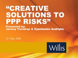 """CREATIVE SOLUTIONS TO PPP RISKS"" Presented by: Jeremy Terndrup &  Vyacheslav Andriyko"