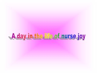 A day in the life of nurse joy
