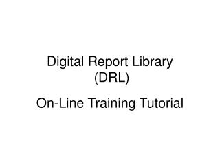 Digital Report Library  (DRL)