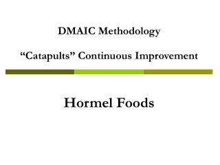 "DMAIC Methodology ""Catapults"" Continuous Improvement Hormel Foods"