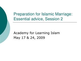 Preparation for Islamic Marriage:  Essential advice, Session 2