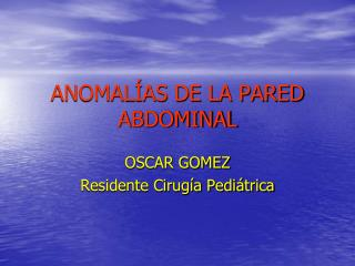 ANOMAL AS DE LA PARED ABDOMINAL
