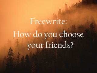 Freewrite: How do you choose your friends?