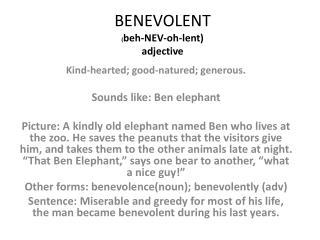 BENEVOLENT ( beh -NEV-oh-lent) adjective
